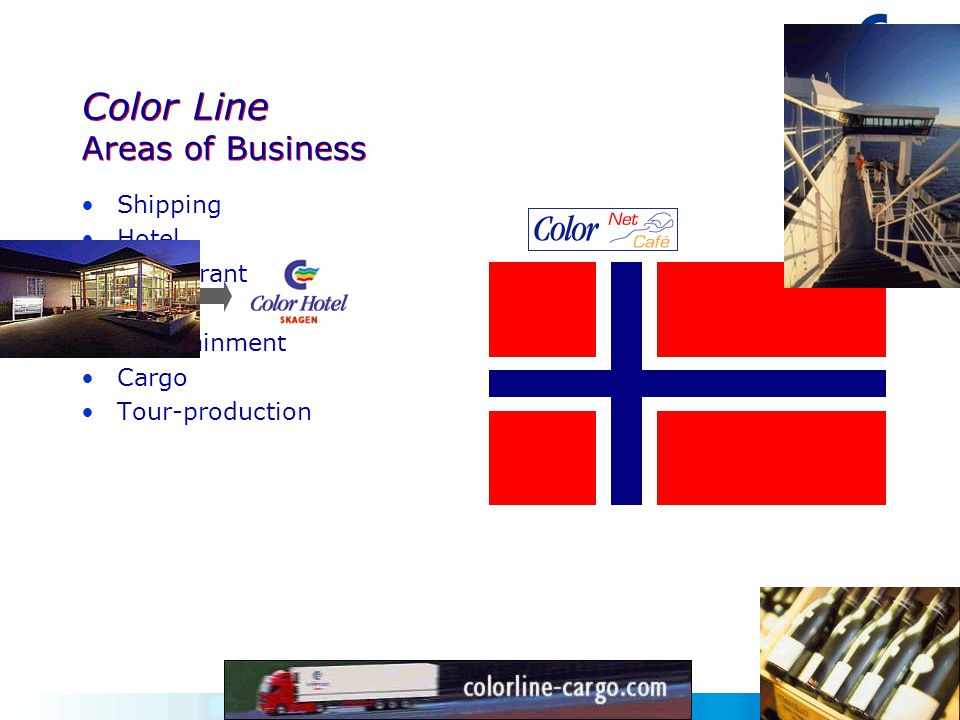 Color Line Areas of Business •Shipping •Hotel •Restaurants •Shops •Entertainment •Cargo •Tour-production