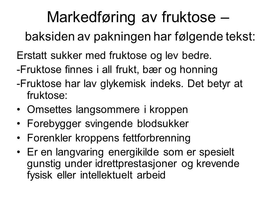 Markedføring av fruktose – baksiden av pakningen har følgende tekst: Erstatt sukker med fruktose og lev bedre. -Fruktose finnes i all frukt, bær og ho