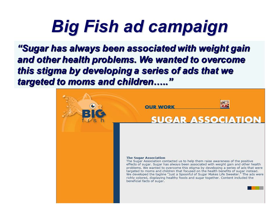 Big Fish ad campaign Sugar has always been associated with weight gain and other health problems.