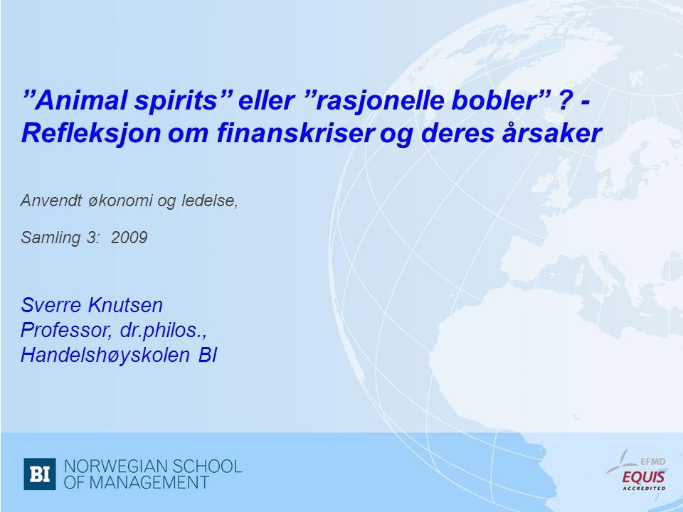"""""""Animal spirits"""" eller """"rasjonelle bobler"""" ? - Refleksjon om finanskriser og deres årsaker Anvendt økonomi og ledelse, Samling 3: 2009 Sverre Knutsen"""