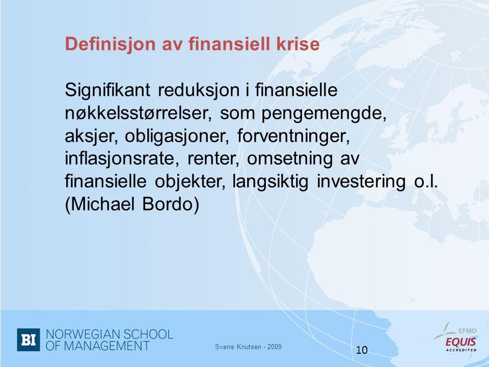Sverre Knutsen - 2009 10 Definisjon av finansiell krise Signifikant reduksjon i finansielle nøkkelsstørrelser, som pengemengde, aksjer, obligasjoner,