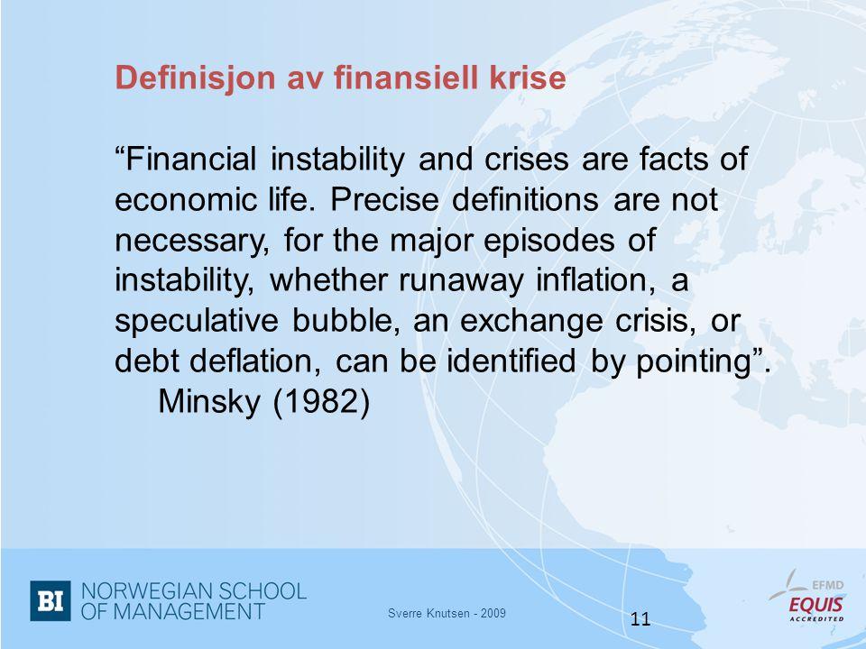 "Sverre Knutsen - 2009 11 Definisjon av finansiell krise ""Financial instability and crises are facts of economic life. Precise definitions are not nece"