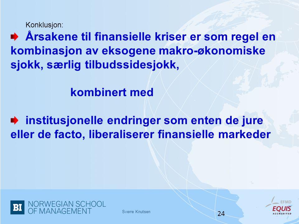 Sverre Knutsen 24 Konklusjon: Årsakene til finansielle kriser er som regel en kombinasjon av eksogene makro-økonomiske sjokk, særlig tilbudssidesjokk,
