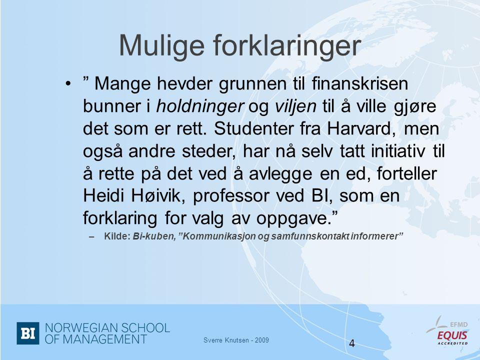 """Sverre Knutsen - 2009 4 Mulige forklaringer •"""" Mange hevder grunnen til finanskrisen bunner i holdninger og viljen til å ville gjøre det som er rett."""