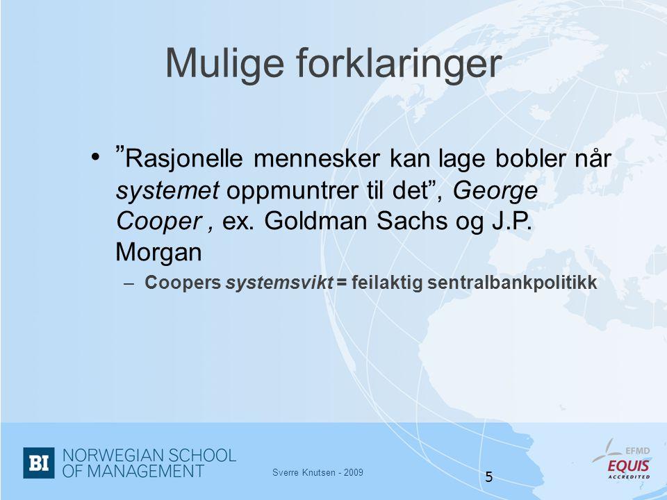 """Sverre Knutsen - 2009 5 Mulige forklaringer •"""" Rasjonelle mennesker kan lage bobler når systemet oppmuntrer til det"""", George Cooper, ex. Goldman Sachs"""