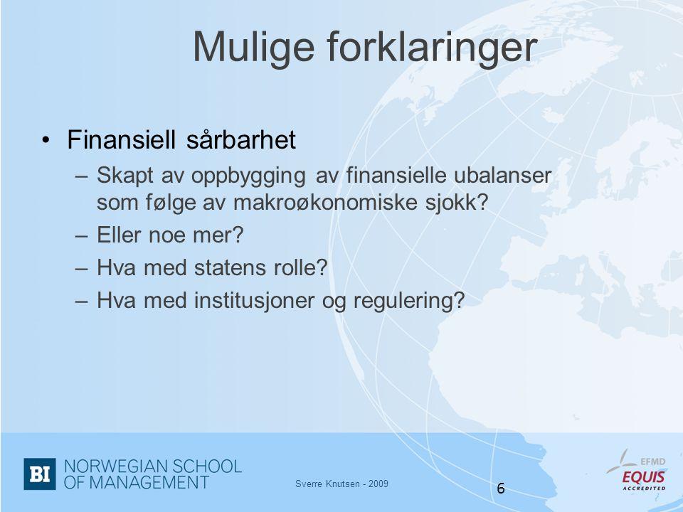 Sverre Knutsen - 2009 6 Mulige forklaringer •Finansiell sårbarhet –Skapt av oppbygging av finansielle ubalanser som følge av makroøkonomiske sjokk? –E