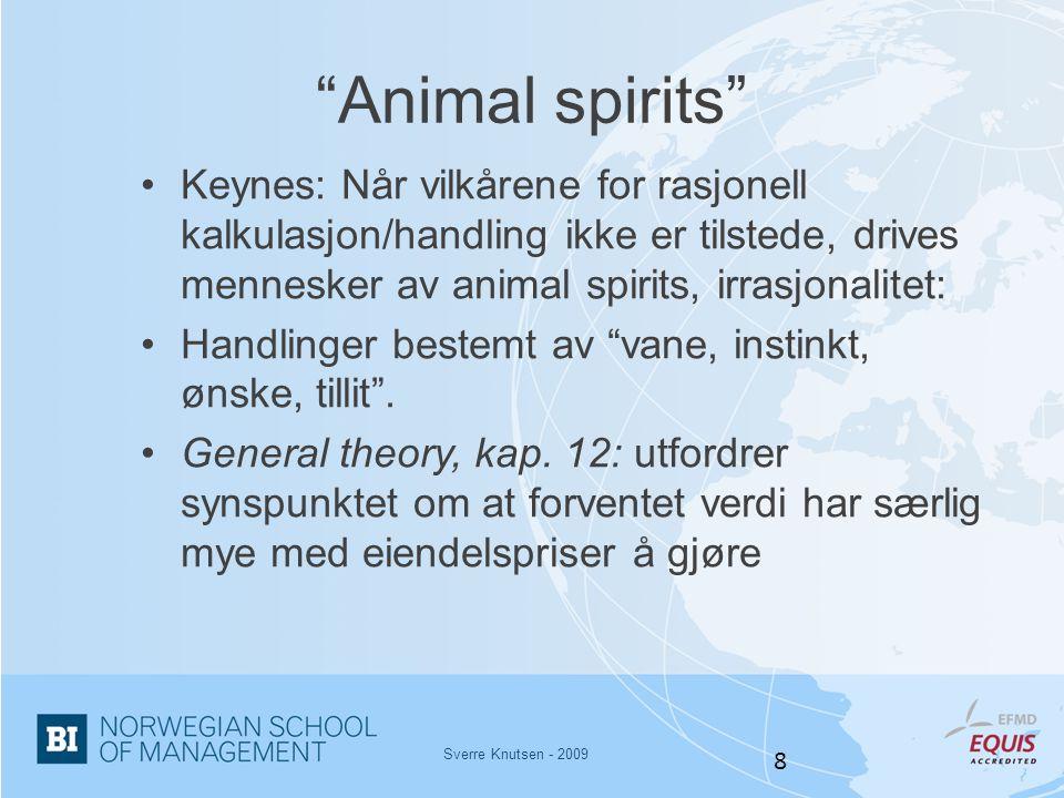 """Sverre Knutsen - 2009 8 """"Animal spirits"""" •Keynes: Når vilkårene for rasjonell kalkulasjon/handling ikke er tilstede, drives mennesker av animal spirit"""