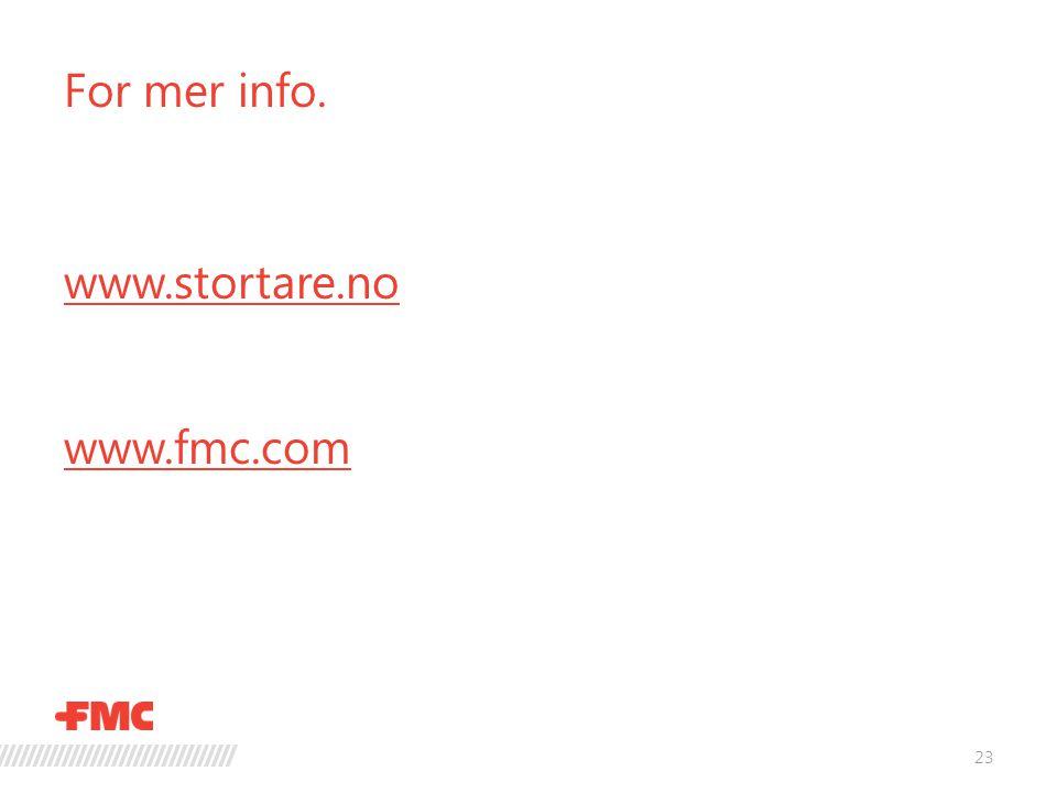 For mer info. www.stortare.no www.fmc.com 23