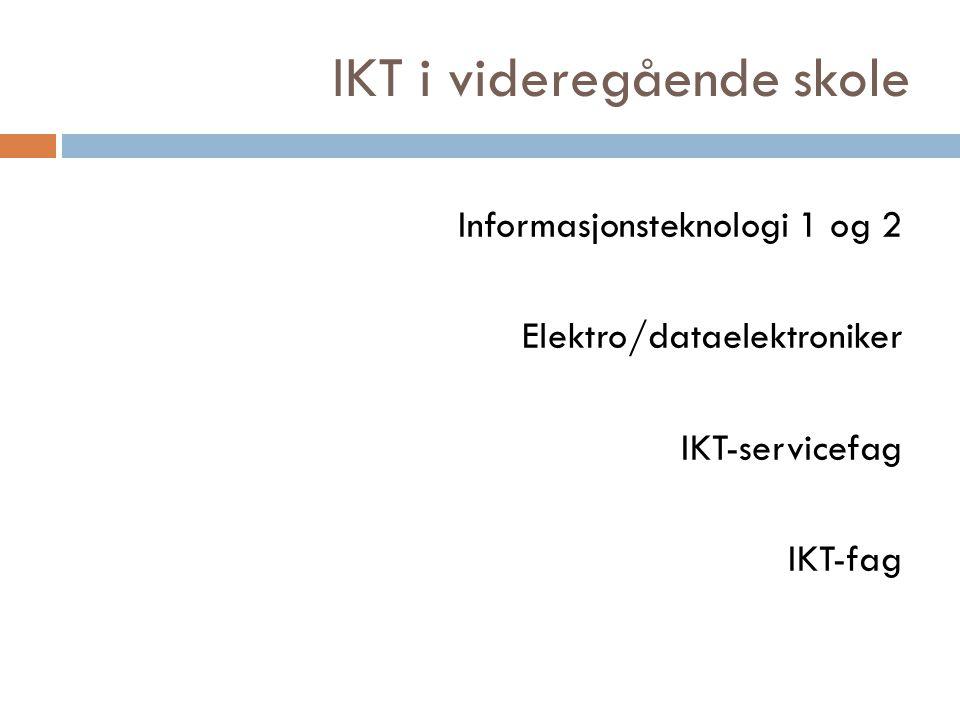 IKT i videregående skole Informasjonsteknologi 1 og 2 Elektro/dataelektroniker IKT-servicefag IKT-fag