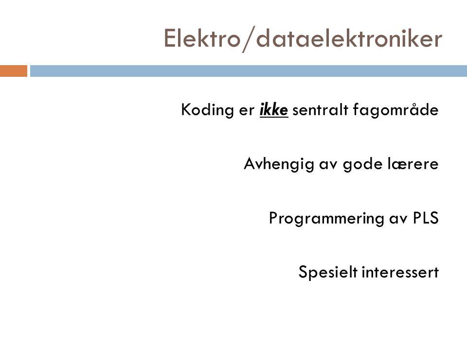 Elektro/dataelektroniker Koding er ikke sentralt fagområde Avhengig av gode lærere Programmering av PLS Spesielt interessert