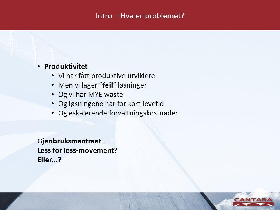 """Intro – Hva er problemet? • Produktivitet • Vi har fått produktive utviklere • Men vi lager """"feil"""" løsninger • Og vi har MYE waste • Og løsningene har"""