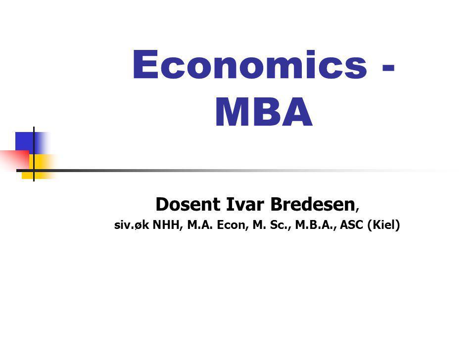 Economics - MBA Dosent Ivar Bredesen, siv.øk NHH, M.A. Econ, M. Sc., M.B.A., ASC (Kiel)