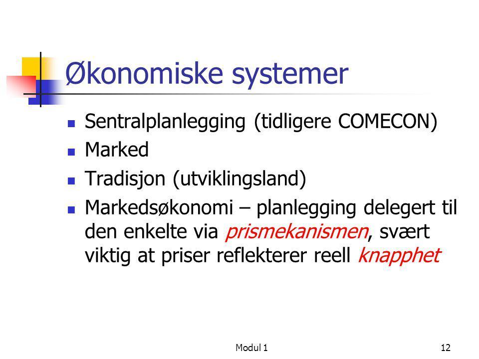 Modul 112 Økonomiske systemer  Sentralplanlegging (tidligere COMECON)  Marked  Tradisjon (utviklingsland)  Markedsøkonomi – planlegging delegert t