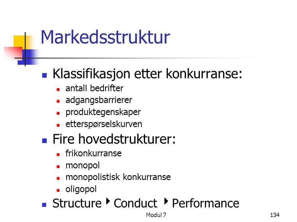 Modul 7134 Markedsstruktur  Klassifikasjon etter konkurranse:  antall bedrifter  adgangsbarrierer  produktegenskaper  etterspørselskurven  Fire