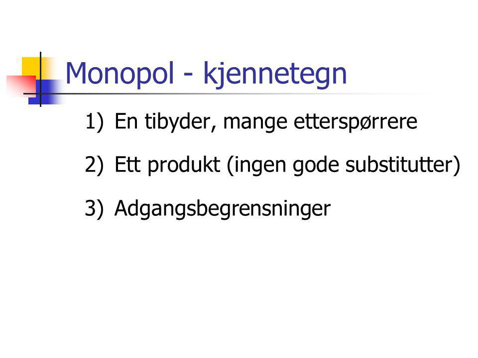 Monopol - kjennetegn 1) En tibyder, mange etterspørrere 2)Ett produkt (ingen gode substitutter) 3)Adgangsbegrensninger