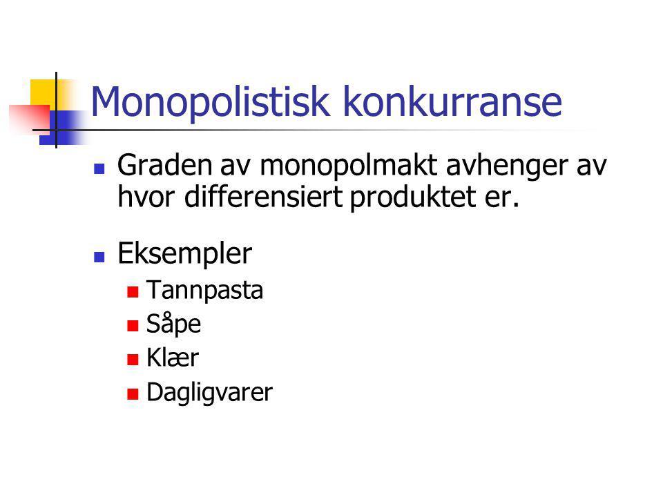Monopolistisk konkurranse  Graden av monopolmakt avhenger av hvor differensiert produktet er.  Eksempler  Tannpasta  Såpe  Klær  Dagligvarer