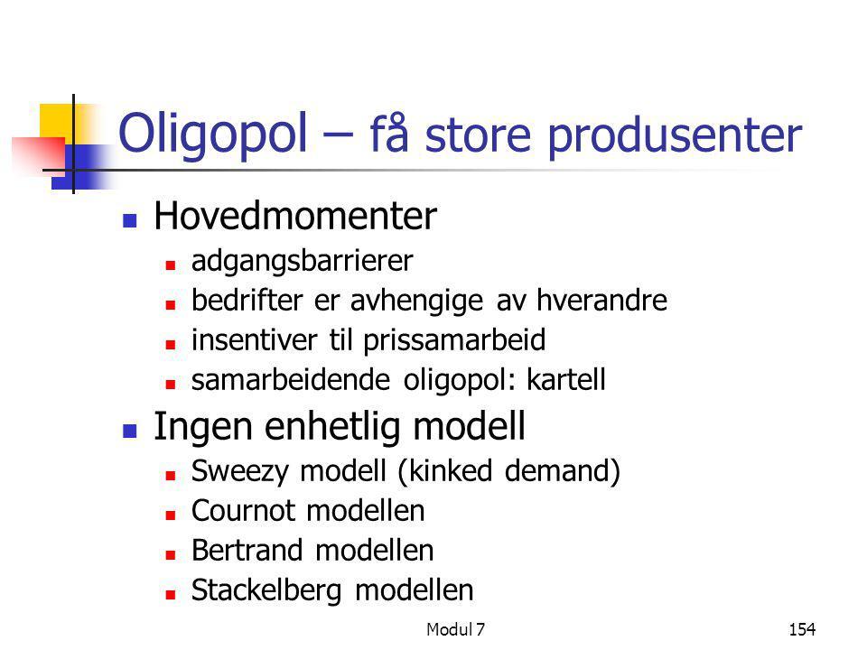 Modul 7154 Oligopol – få store produsenter  Hovedmomenter  adgangsbarrierer  bedrifter er avhengige av hverandre  insentiver til prissamarbeid  s