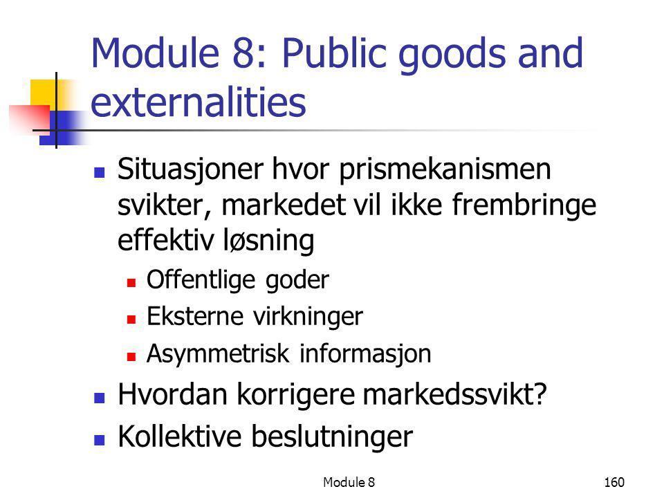 Module 8160 Module 8: Public goods and externalities  Situasjoner hvor prismekanismen svikter, markedet vil ikke frembringe effektiv løsning  Offent