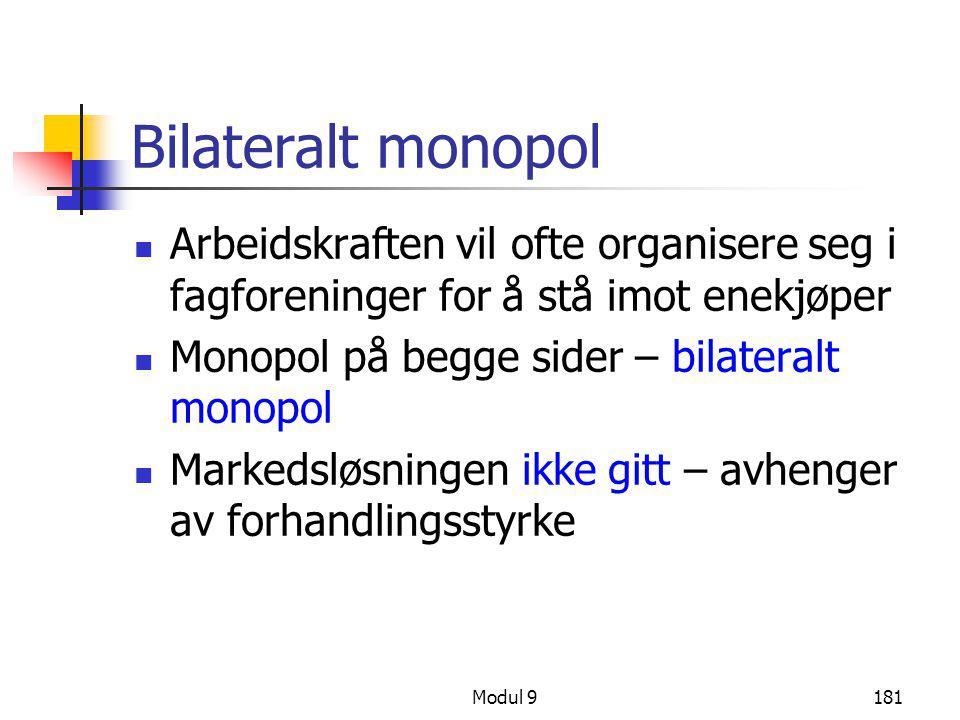 Modul 9181 Bilateralt monopol  Arbeidskraften vil ofte organisere seg i fagforeninger for å stå imot enekjøper  Monopol på begge sider – bilateralt