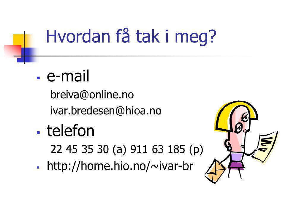 Hvordan få tak i meg?  e-mail breiva@online.no ivar.bredesen@hioa.no  telefon 22 45 35 30 (a) 911 63 185 (p)  http://home.hio.no/~ivar-br