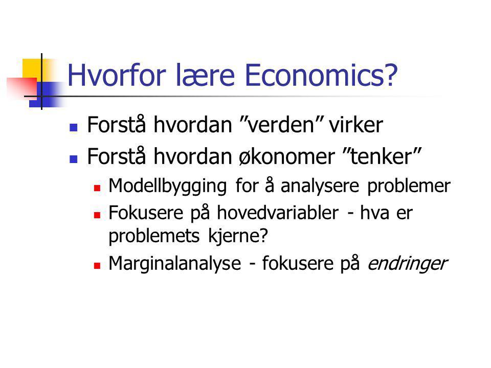 """Hvorfor lære Economics?  Forstå hvordan """"verden"""" virker  Forstå hvordan økonomer """"tenker""""  Modellbygging for å analysere problemer  Fokusere på ho"""