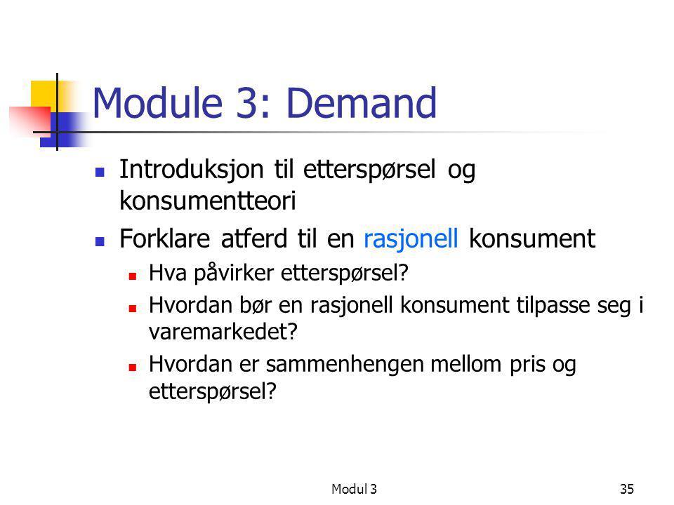 Modul 335 Module 3: Demand  Introduksjon til etterspørsel og konsumentteori  Forklare atferd til en rasjonell konsument  Hva påvirker etterspørsel?