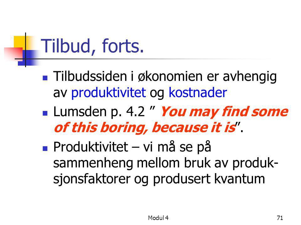 """Modul 471 Tilbud, forts.  Tilbudssiden i økonomien er avhengig av produktivitet og kostnader  Lumsden p. 4.2 """" You may find some of this boring, bec"""