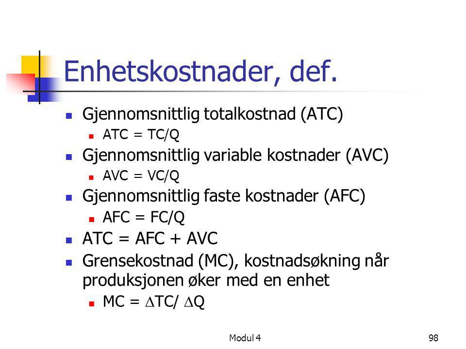 Modul 498 Enhetskostnader, def.  Gjennomsnittlig totalkostnad (ATC)  ATC = TC/Q  Gjennomsnittlig variable kostnader (AVC)  AVC = VC/Q  Gjennomsni