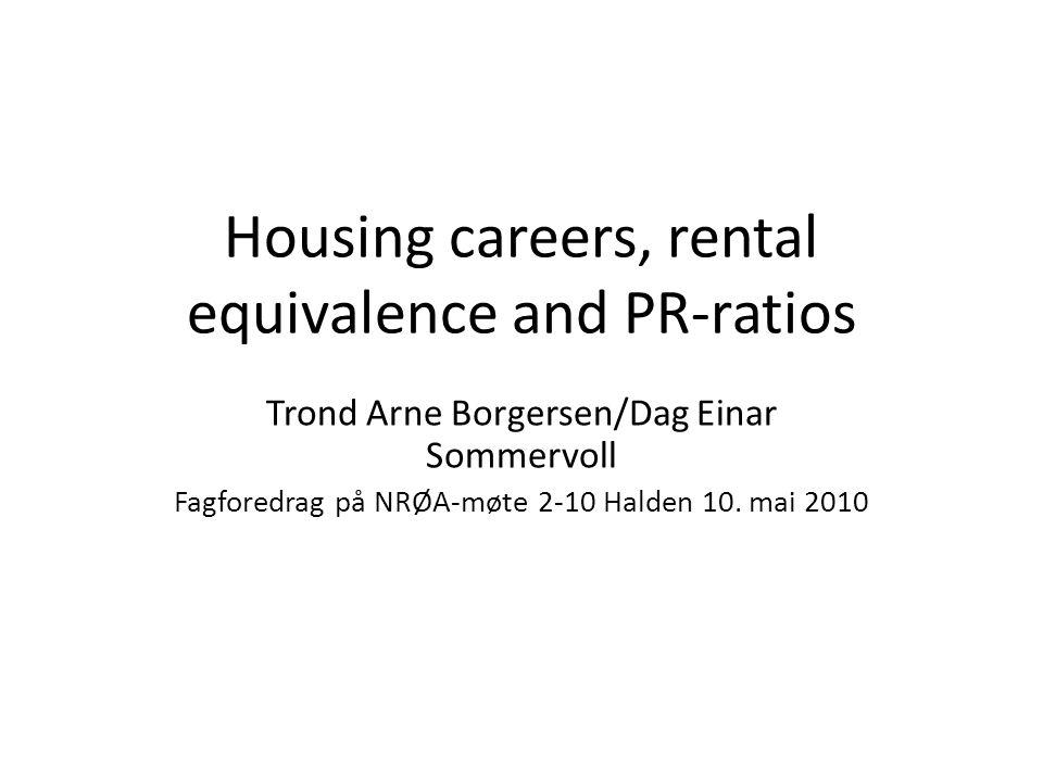 Housing careers, rental equivalence and PR-ratios Trond Arne Borgersen/Dag Einar Sommervoll Fagforedrag på NRØA-møte 2-10 Halden 10.