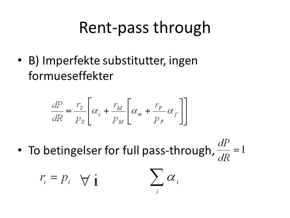 Rent-pass through • B) Imperfekte substitutter, ingen formueseffekter • To betingelser for full pass-through,
