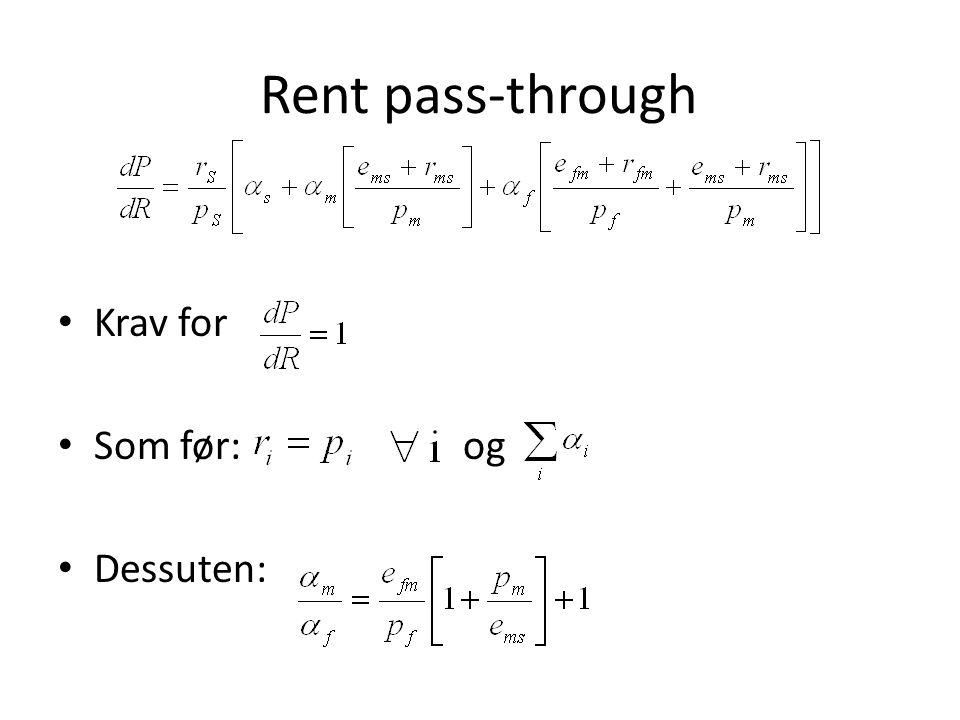Rent pass-through • Krav for • Som før: og • Dessuten: