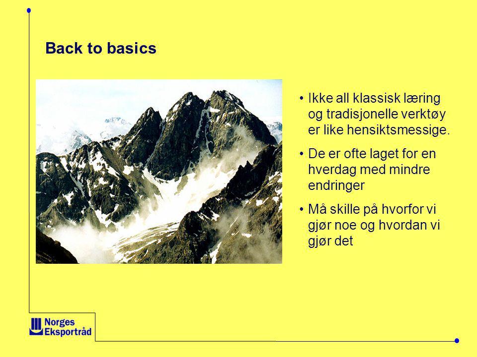 Back to basics •Ikke all klassisk læring og tradisjonelle verktøy er like hensiktsmessige.