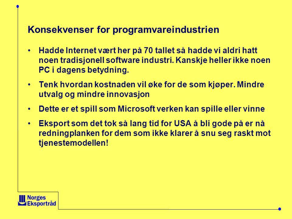 Konsekvenser for programvareindustrien •Hadde Internet vært her på 70 tallet så hadde vi aldri hatt noen tradisjonell software industri.