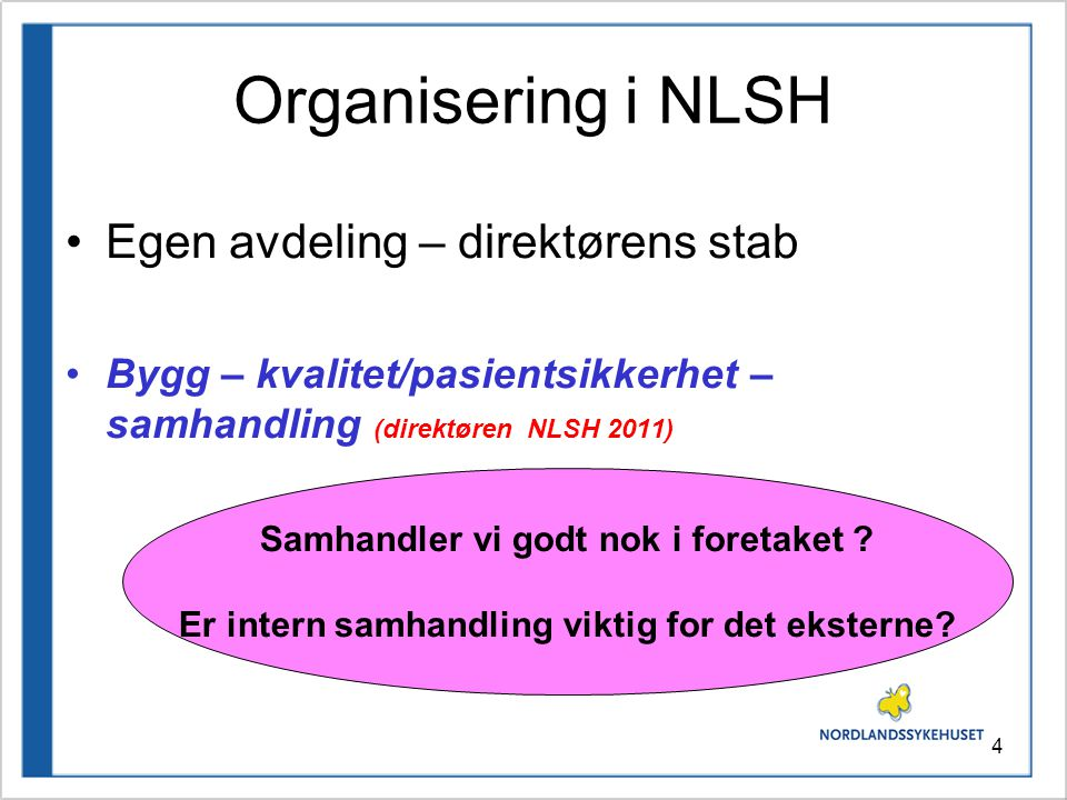 4 Organisering i NLSH •Egen avdeling – direktørens stab •Bygg – kvalitet/pasientsikkerhet – samhandling (direktøren NLSH 2011) Samhandler vi godt nok i foretaket .