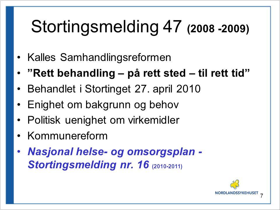 7 Stortingsmelding 47 (2008 -2009) •Kalles Samhandlingsreformen • Rett behandling – på rett sted – til rett tid •Behandlet i Stortinget 27.