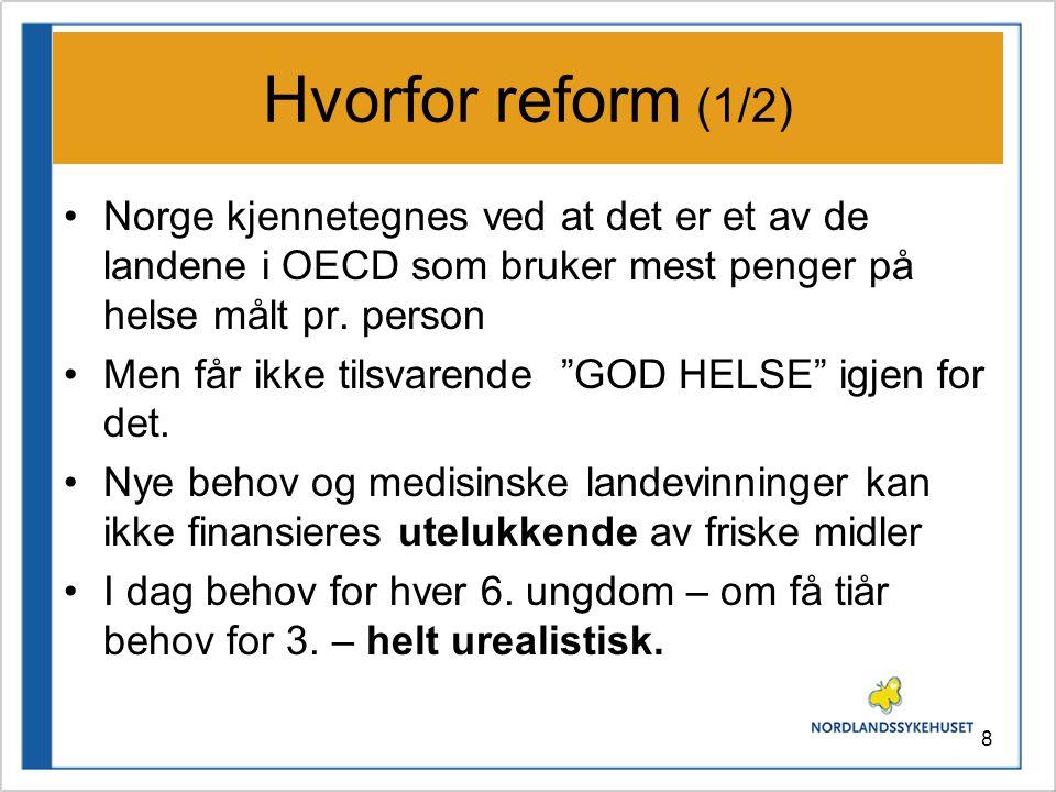 8 Hvorfor reform (1/2) •Norge kjennetegnes ved at det er et av de landene i OECD som bruker mest penger på helse målt pr.