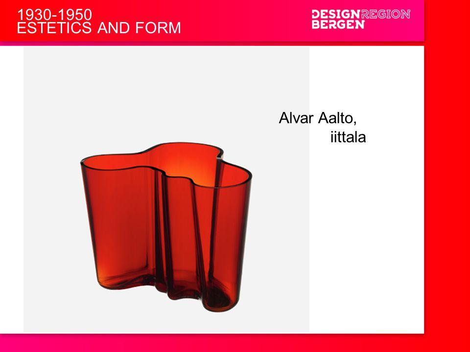 1930-1950 ESTETICS AND FORM Alvar Aalto, iittala