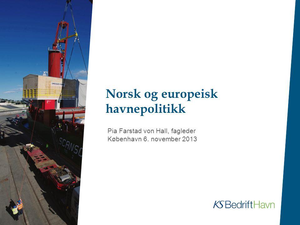 Norsk og europeisk havnepolitikk Pia Farstad von Hall, fagleder København 6. november 2013