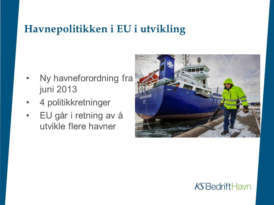 Havnepolitikken i EU i utvikling •Ny havneforordning fra juni 2013 •4 politikkretninger •EU går i retning av å utvikle flere havner