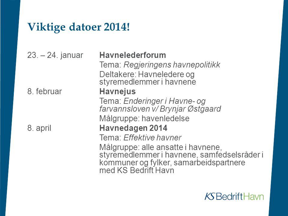Viktige datoer 2014! 23. – 24. januar Havnelederforum Tema: Regjeringens havnepolitikk Deltakere: Havneledere og styremedlemmer i havnene 8. februarHa