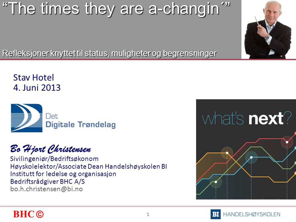 BHC © 1 The times they are a-changin´ Refleksjoner knyttet til status, muligheter og begrensninger Stav Hotel 4.