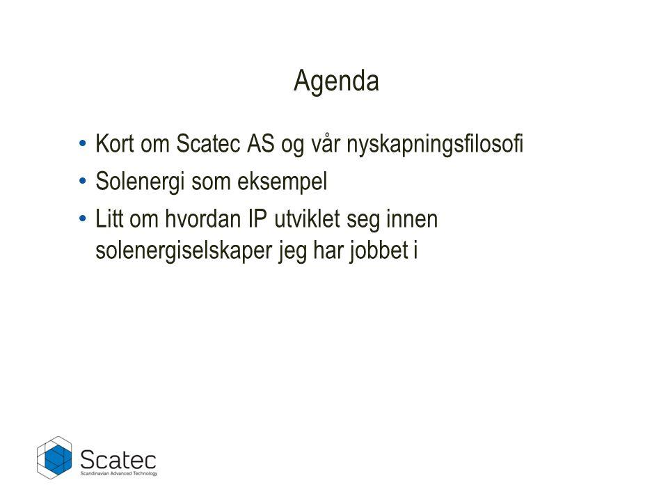 Agenda • Kort om Scatec AS og vår nyskapningsfilosofi • Solenergi som eksempel • Litt om hvordan IP utviklet seg innen solenergiselskaper jeg har jobbet i