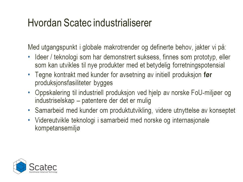 Med utgangspunkt i globale makrotrender og definerte behov, jakter vi på: •Ideer / teknologi som har demonstrert suksess, finnes som prototyp, eller som kan utvikles til nye produkter med et betydelig forretningspotensial •Tegne kontrakt med kunder for avsetning av initiell produksjon før produksjonsfasiliteter bygges •Oppskalering til industriell produksjon ved hjelp av norske FoU-miljøer og industriselskap – patentere der det er mulig •Samarbeid med kunder om produktutvikling, videre utnyttelse av konseptet •Videreutvikle teknologi i samarbeid med norske og internasjonale kompetansemiljø Hvordan Scatec industrialiserer