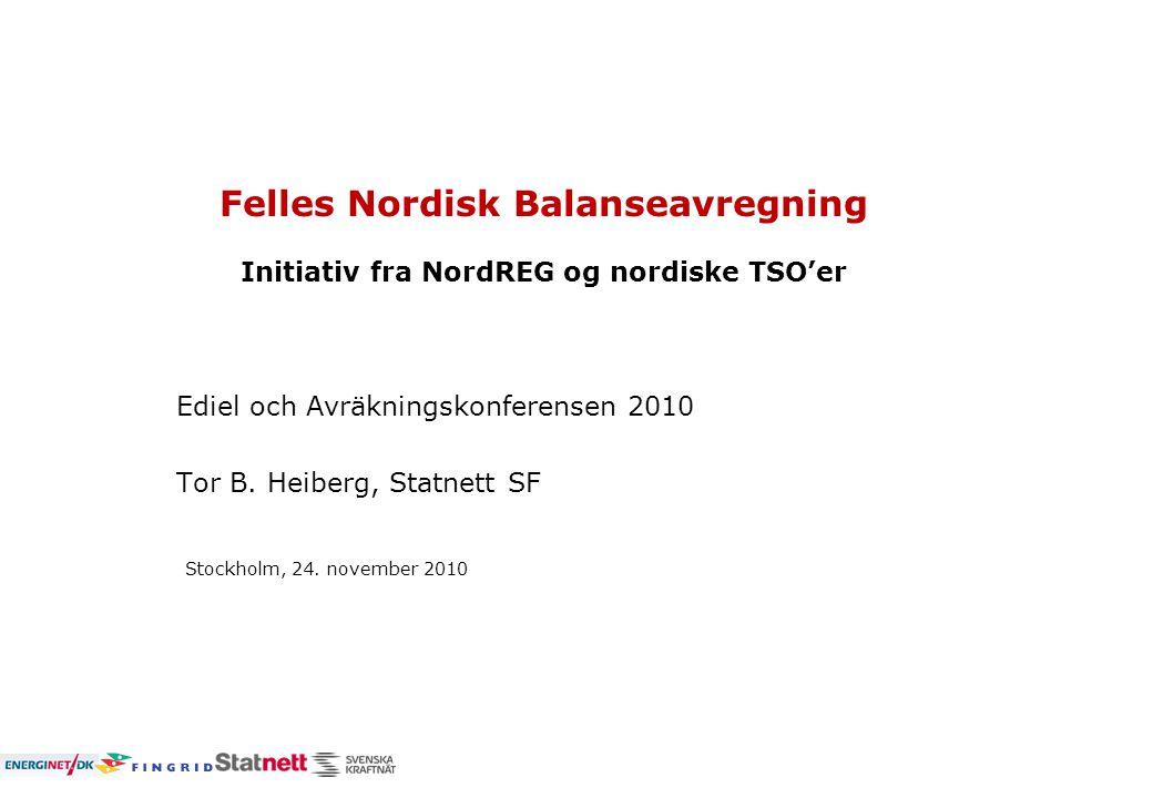 Felles Nordisk Balanseavregning Initiativ fra NordREG og nordiske TSO'er Ediel och Avräkningskonferensen 2010 Tor B.