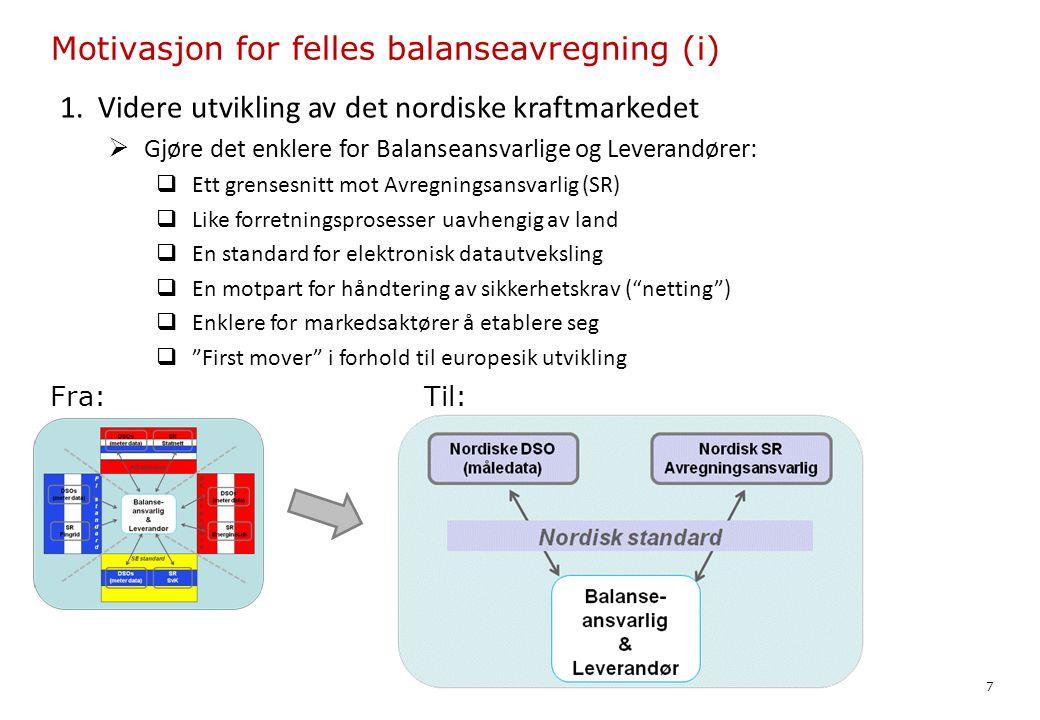 1. Videre utvikling av det nordiske kraftmarkedet  Gjøre det enklere for Balanseansvarlige og Leverandører:  Ett grensesnitt mot Avregningsansvarlig