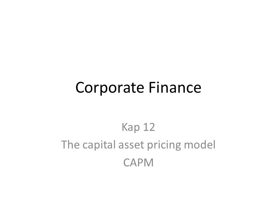 Corporate Finance Kap 12 The capital asset pricing model CAPM