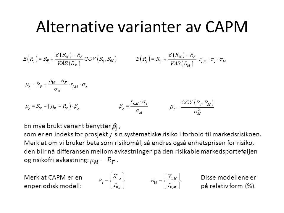 Alternative varianter av CAPM Merk at CAPM er en enperiodisk modell: Disse modellene er på relativ form (%).