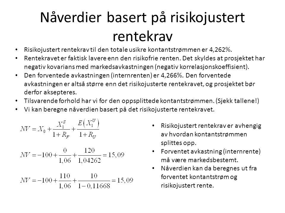 Nåverdier basert på risikojustert rentekrav • Risikojustert rentekrav til den totale usikre kontantstrømmen er 4,262%. • Rentekravet er faktisk lavere