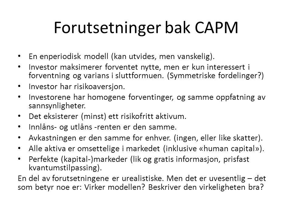 Forutsetninger bak CAPM • En enperiodisk modell (kan utvides, men vanskelig). • Investor maksimerer forventet nytte, men er kun interessert i forventn
