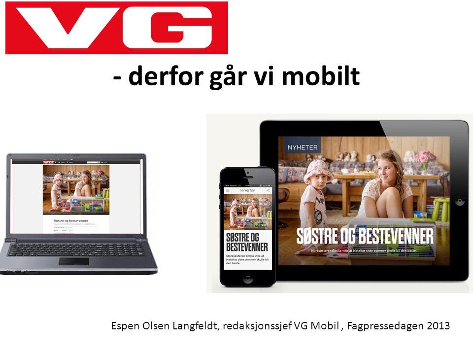 - derfor går vi mobilt Espen Olsen Langfeldt, redaksjonssjef VG Mobil, Fagpressedagen 2013